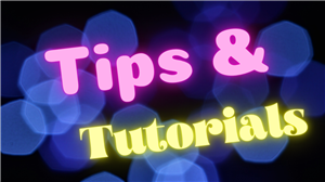 Tips and tutorials