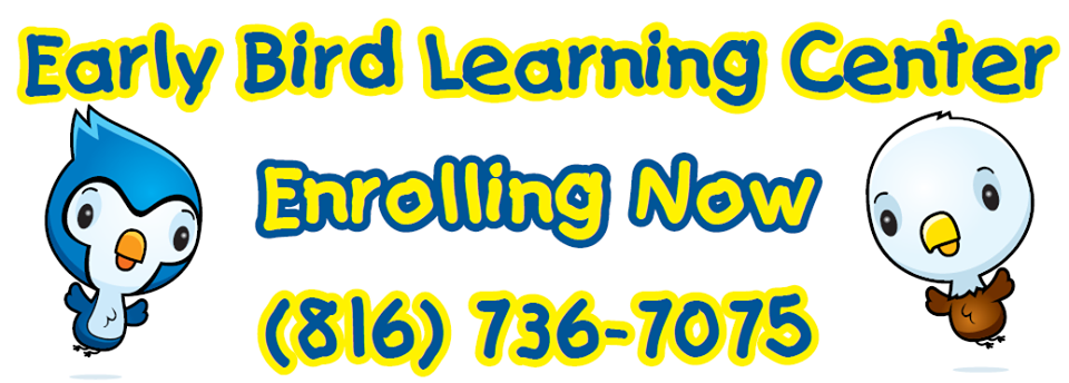 Early Bird Learning Center Enrolling Now. 816 736 7075